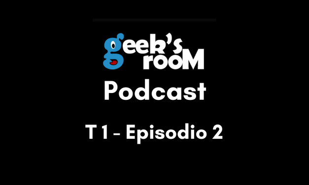 Geeksroom Podcast – Temporada 1 Episodio 2