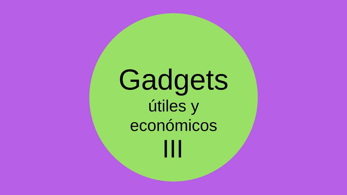 Gadgets útiles y económicos III