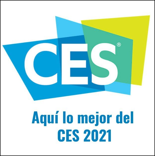 Aquí lo Mejor del CES 2021 - Haz Clic Aquí